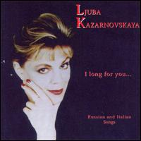 I long for you...(Russian and Italian songs) von Ljuba Kazarnovskaya