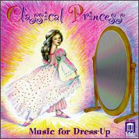 Classical Princess: music for dress-up von Various Artists