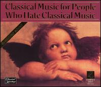 Classical Music for People Who Hate Classical Music von Various Artists