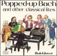 Popped-Up Bach and Other Classical Lites von Bob Glover