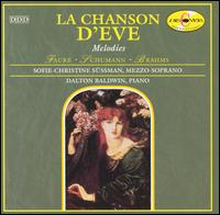 La chanson d'Eve: Melodies by Fauré, Schumann and Brahms von Dalton Baldwin