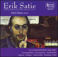 Satie: The Complete Piano Music, Vol.1 von Olof Hojer