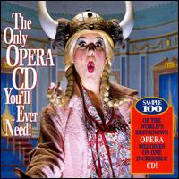 The Only Opera CD You'll Ever Need ! von Various Artists