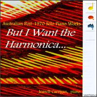 But I Want the Harmonica: Australian Post-1970 Solo Piano Works von Jeanell Carrigan