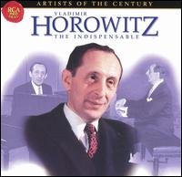 Vladimir Horowitz: The Indispensable von Vladimir Horowitz