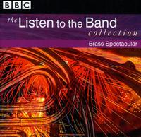 The Listen to the Band Collection: Brass Spectacular von Various Artists