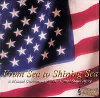 From Sea to Shining Sea: A Musical Celebration from the United States Army von The United States Army Field Band