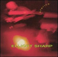 Elliott Sharp: Sferics von Elliott Sharp
