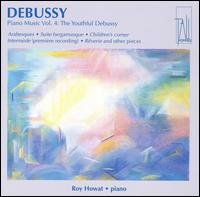 Debussy: Piano Music Vol. 4: The Youthful Debussy von Roy Howat