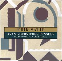 Satie: Avant-Dernieres Pensees (Selected Piano Works, Vol. 1) von Erik Satie
