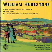 William Hurlstone: Trio for Clarinet, Bassoon & Pianoforte; Bassoon Sonata; Four Characteristic Pieces von Various Artists