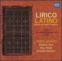 Lirico Latino: Songs for Solo Trumpet von James Ackley