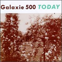 Today von Galaxie 500