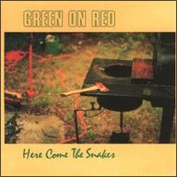 Here Come the Snakes von Green on Red