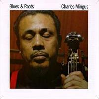 Blues and Roots von Charles Mingus
