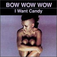 I Want Candy von Bow Wow Wow