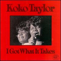 I Got What It Takes von Koko Taylor