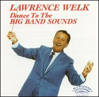 Dance to the Big Band Sounds von Lawrence Welk