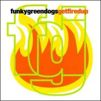 Get Fired Up von Funky Green Dogs