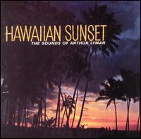 Hawaiian Sunset: The Sounds of Arthur Lyman von Arthur Lyman