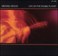 Live on the Double Planet von Michael Hedges