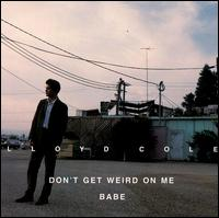 Don't Get Weird on Me Babe von Lloyd Cole