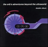 Orb's Adventures Beyond the Ultraworld von The Orb