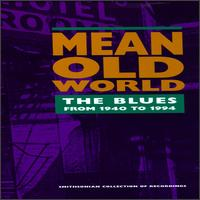 Mean Old World: The Blues from 1940 to 1994 von Various Artists
