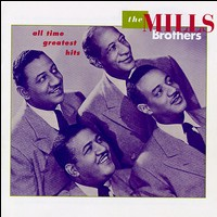 All Time Greatest Hits von The Mills Brothers