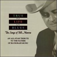True Life Blues: The Songs of Bill Monroe von Various Artists