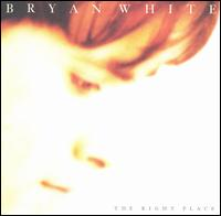 Bryan White - The Right Place