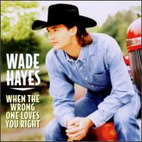 When the Wrong One Loves You Right von Wade Hayes