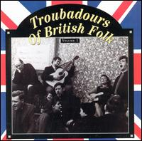 Troubadours of British Folk, Vol. 1: Unearthing the Tradition von Various Artists