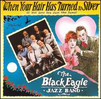 When Your Hair Has Turned to Silver von Black Eagle Jazz Band