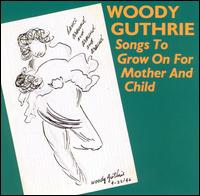 Songs to Grow on for Mother and Child von Woody Guthrie