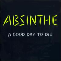 Good Day to Die von Absinthe