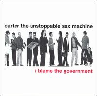 I Blame the Government von Carter the Unstoppable Sex Machine