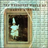 Wondrous World of Damon & Naomi von Damon & Naomi