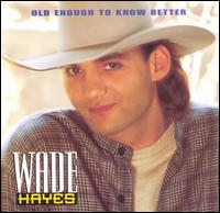 Old Enough to Know Better von Wade Hayes