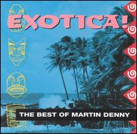 Exotica: The Best of Martin Denny von Martin Denny