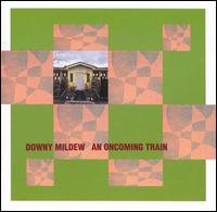 Oncoming Train von Downy Mildew