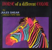 Horse of a Different Color: The Jules Shear Collection (1976-1989) von Jules Shear