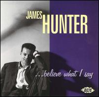 ...Believe What I Say von James Hunter