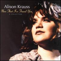 Now That I've Found You: A Collection von Alison Krauss