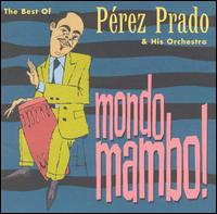Mondo Mambo: The Best of Perez Prado von Pérez Prado