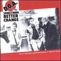 Something Better Change von D.O.A.