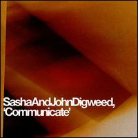 Communicate von Sasha + John Digweed