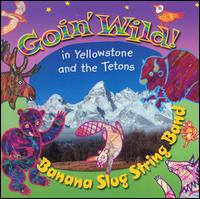 Goin' Wild! In Yellowstone and the Tetons von Banana Slug String Band