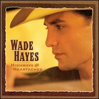 Highways and Heartaches von Wade Hayes