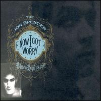 Now I Got Worry von Jon Spencer Blues Explosion